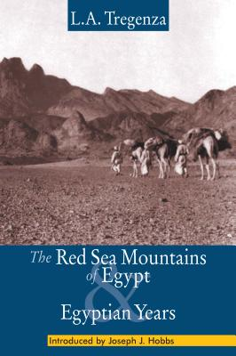 The Red Sea Mountains of Egypt and Egyptian Years - Tregenza, L a, and Horbs, Joseph J (Foreword by), and Hobbs, Joseph J (Foreword by)