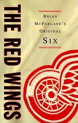 The Red Wings - McFarlane, Brian, and Lindsay, Ted, Jr. (Foreword by)