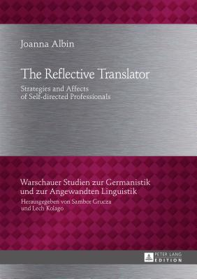 The Reflective Translator: Strategies and Affects of Self-directed Professionals - Albin, Joanna