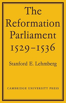 The Reformation Parliament 1529 1536 - Lehmberg, Stanford E