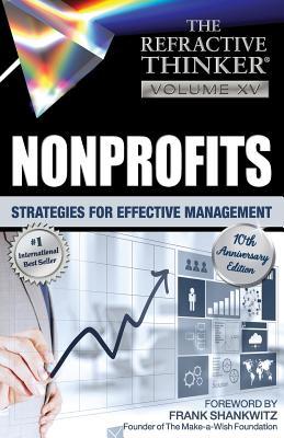 The Refractive Thinker: Vol. XV: Nonprofits: Strategies for Effective Management - Casale, Natalie, and Hafner, Julee H, and Musmar, Frank
