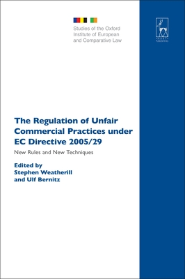 The Regulation of Unfair Commercial Practices Under EC Directive 2005/29: New Rules and New Techniques - Weatherill, Stephen (Editor), and Bernitz, Ulf (Editor)