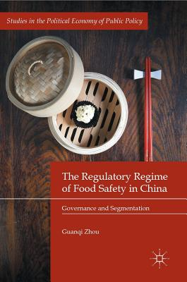 The Regulatory Regime of Food Safety in China: Governance and Segmentation - Zhou, Guanqi