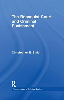 The Rehnquist Court and Criminal Punishment - Smith, Christopher E.