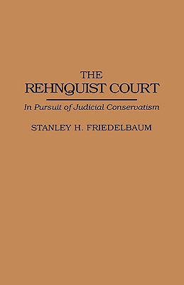 The Rehnquist Court: In Pursuit of Judicial Conservatism - Friedelbaum, Stanley H