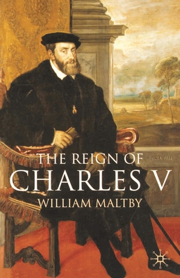 The Reign of Charles V - Maltby, William S
