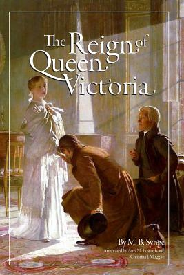 The Reign of Queen Victoria - Edwards, Amy M (Editor), and Mugglin, Christina J (Editor), and Synge, M B