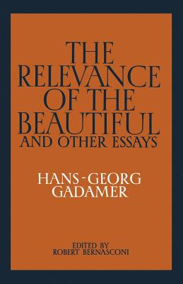 relevance of the beautiful and other essays hans georg gadamer This volume makes available for the first time in english the most important of hans-georg gadamer's the relevance of the beautiful and other essays hans.