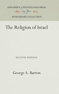 The Religion of Israel - Barton, George a