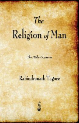 The Religion of Man - Tagore, Rabindranath