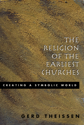 The Religion of the Earliest Churches: Creating a Symbolic World - Theissen, Gerd