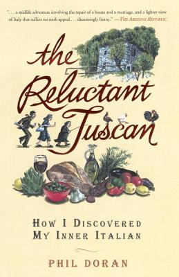 The Reluctant Tuscan: How I Discovered My Inner Italian - Doran, Phil