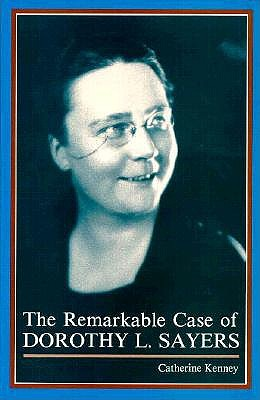The Remarkable Case of Dorothy L. Sayers - Kenney, Catherine
