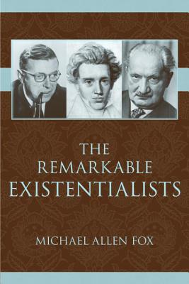 The Remarkable Existentialists - Fox, Michael Allen