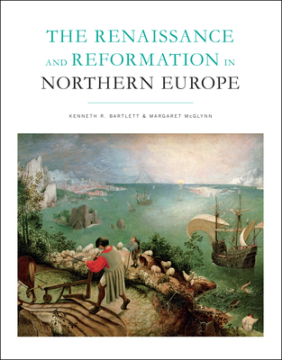 The Renaissance and Reformation in Northern Europe - McGlynn, Margaret (Editor), and Bartlett, Kenneth R (Editor)