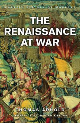 The Renaissance at War - Arnold, Thomas, and Keegan, John (Editor)