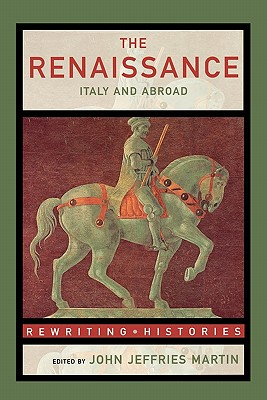 The Renaissance: Italy and Abroad - Martin, John Jeffries, Professor (Editor)