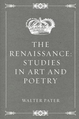 The Renaissance: Studies in Art and Poetry - Pater, Walter