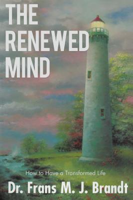 The Renewed Mind - Brandt, Frans M J, Dr.