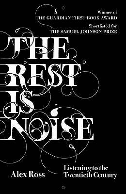 The Rest is Noise: Listening to the Twentieth Century - Ross, Alex