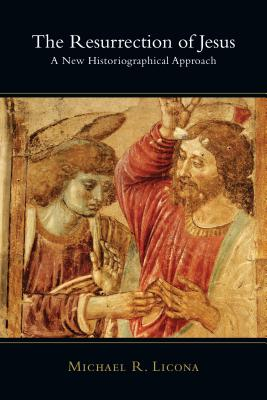 The Resurrection of Jesus: Authority & Method in Theology - Licona, Michael R, PH.D.