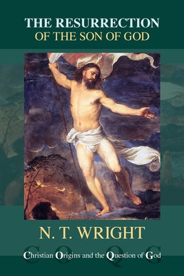 The Resurrection of the Son of God - Wright, N. T.