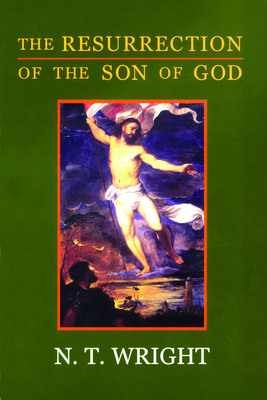 The Resurrection of the Son of God - Wright, N T