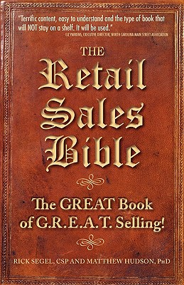 The Retail Sales Bible: The Great Book of G.R.E.A.T. Selling - Segel, Rick, and Hudson, Matthew