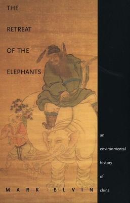 The Retreat of the Elephants: An Environmental History of China - Elvin, Mark, Professor