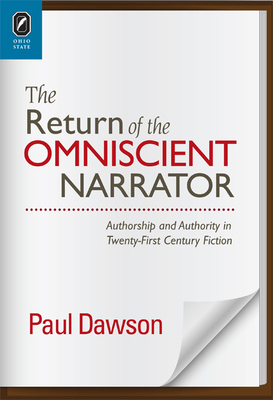 The Return of the Omniscient Narrator: Authorship and Authority in Twenty-First Century F - Dawson, Paul, Dr.