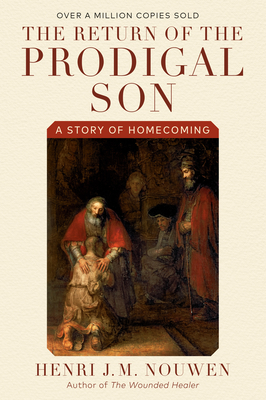 The Return of the Prodigal Son: A Story of Homecoming - Nouwen, Henri J M