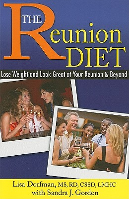 The Reunion Diet: Lose Weight and Look Great at Your Reunion & Beyond - Dorfman, Lisa, M.S., R.D.
