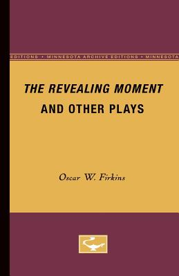 The Revealing Moment and Other Plays - Firkins, Oscar W