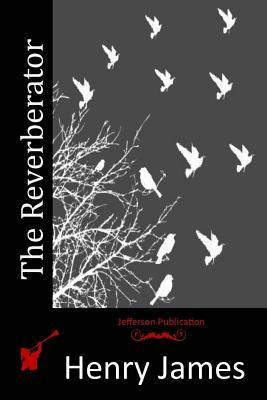 The Reverberator - James, Henry