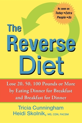 The Reverse Diet: Lose 20, 50, 100 Pounds or More by Eating Dinner for Breakfast and Breakfast for Dinner - Cunningham, Tricia, and Skolnik, Heidi, Ms.