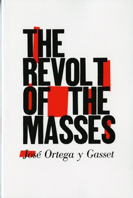 The Revolt of the Masses - Ortega y Gasset, Jose