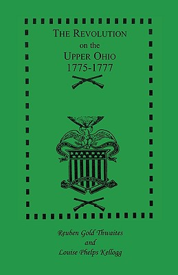 The Revolution on the Upper Ohio, 1775-1777 - Kellogg, Louise P, and Thwaites, Reuben Gold