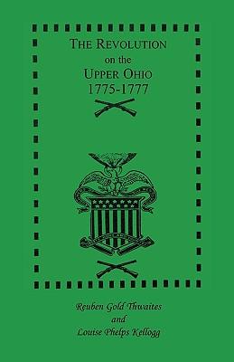 The Revolution on the Upper Ohio, 1775-1777 - Kellogg, Louise P, and Thwaites, Reuben Gold
