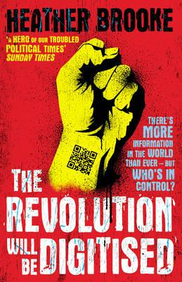 The Revolution will be Digitised: Dispatches from the Information War - Brooke, Heather