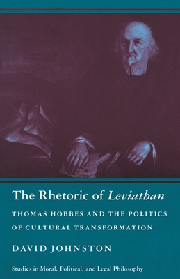The Rhetoric of Leviathan: Thomas Hobbes and the Politics of Cultural Transformation - Johnston, David