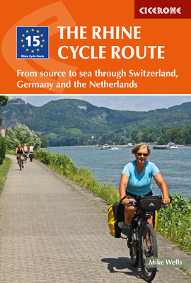 The Rhine Cycle Route: From source to sea through Switzerland, Germany and the Netherlands - Wells, Mike