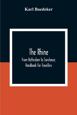 The Rhine; From Rotterdam To Constance; Handbook For Travellers - Baedeker, Karl