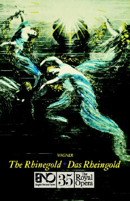 The Rhinegold (Das Rheingold): English National Opera Guide 35 - Wagner, Richard, and Wagner, and John, Nicholas (Editor)