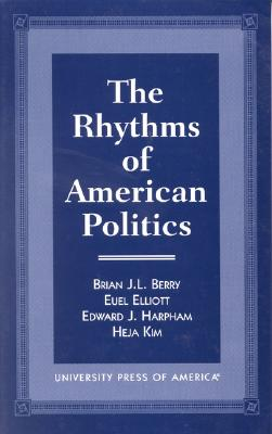 The Rhythms of American Politics - Berry, Brian J, and Berry, Heather, and Elliot, Euel