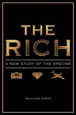 The Rich: A New Study of the Species - Davis, William