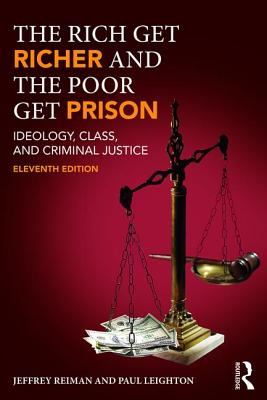 The Rich Get Richer and the Poor Get Prison: Ideology, Class, and Criminal Justice - Reiman, Jeffrey, and Leighton, Paul