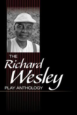 The Richard Wesley Play Anthology - Wesley, Richard