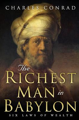 The Richest Man in Babylon -- Six Laws of Wealth - Conrad, Charles