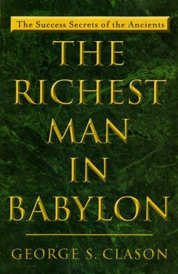 The Richest Man in Babylon: The Success Secrets of the Ancients - Clason, George S
