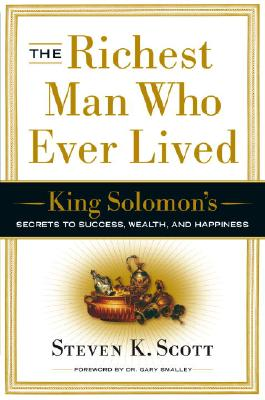 The Richest Man Who Ever Lived: King Solomon's Secrets to Success, Wealth, and Happiness - Scott, Steven K